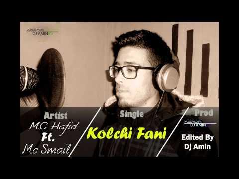 MC Hafid   Kolchi Fani   ft  MC Smail Edited by Dj Amin   Agadir Studio