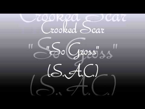 "Crooked Scar ""So Gross"" (S.A.C.)"