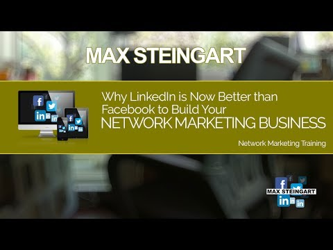 Why LinkedIN Is Now Better Than Facebook To Build A Network Marketing Business