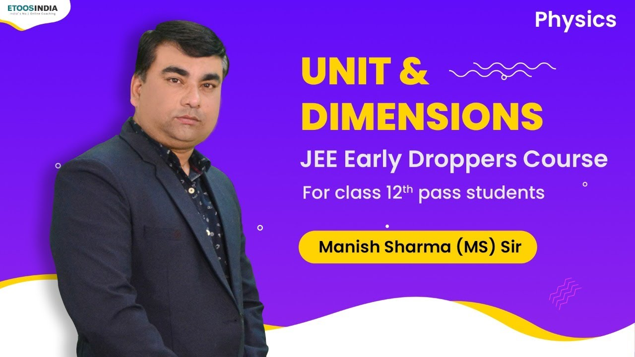 Unit & Dimensions | JEE Early Droppers Course | Physics Class 13th by Manish Sharma (MS) Sir