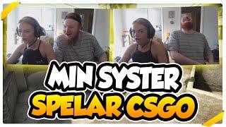 MIN SYSTER SPELAR CS:GO!