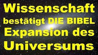 Wissenschaft bestätigt DIE BIBEL - Expansion des Universums - Hiob Kapitel 9, Vers 8