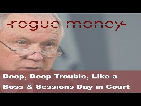 Rogue Mornings - Deep, Deep Trouble, Like A Boss & Sessions Day In Court (02/14/18)