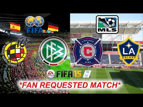 Fifa 15 RFEF Spain vs. DFB Germany & Chicago Fire vs. LA Galaxy *FAN REQUESTED MATCH*
