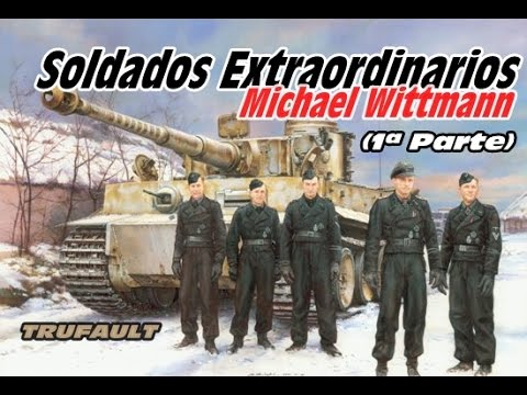 "Soldados Extraordinarios. MICHAEL WITTMAN "" El as de Panzer TIGER"""". By TRU."