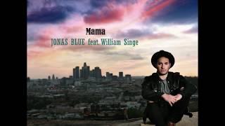 Download Mp3  Lyrics  Jonas Blue - Mama Feat. William Singe