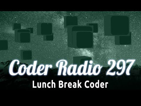 Lunch Break Coder | Coder Radio 297