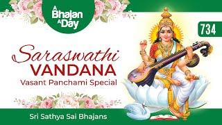734 - Saraswathi Vandana | Vasant Panchami Special | Sri Sathya Sai Bhajans