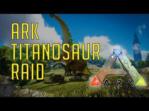 ARK TITANOSAUR RAID - ARK: Survival Evolved