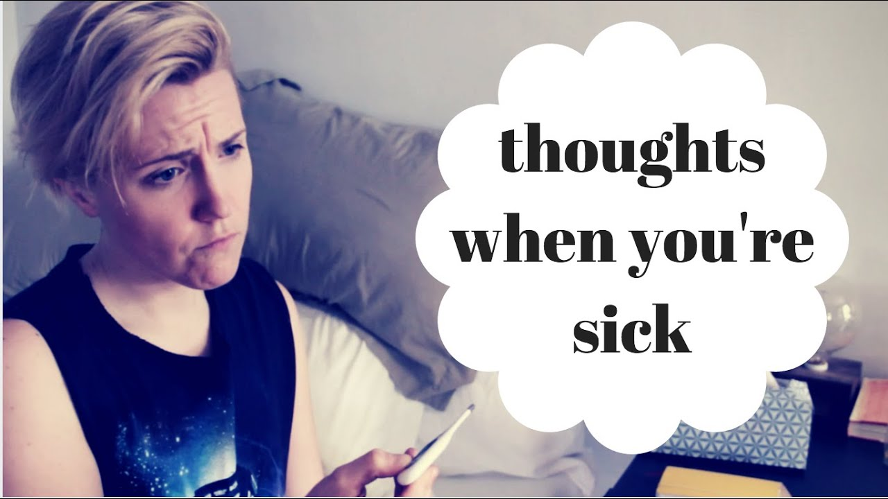 THOUGHTS YOU HAVE WHEN YOU ARE SICK - YouTube