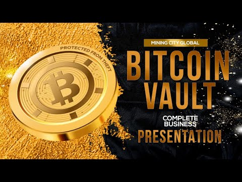 Complete Bitcoin Vault Full Presentation - Mining City Global
