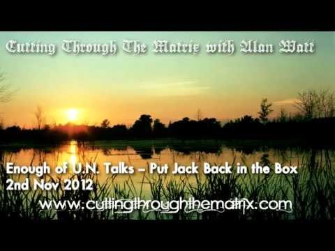 Alan Watt [2nd Nov 2012] Enough of U.N. Talks -- Put Jack Back in the Box