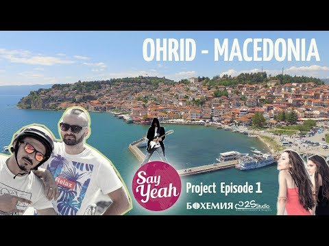 Say Yeah | Episode 1: Ohrid 2018 | Official Full HD Travel Video