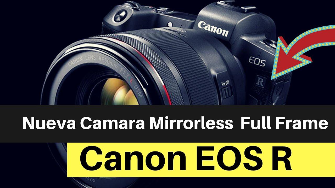 Nueva Camara Mirrorless de fotograma completo Full Frame Canon EOS R ...