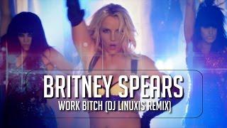 Britney Spears - Work Bitch (DJ Linuxis Remix)