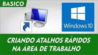 WINDOWS 10 CRIANDO OS PRINCIPAIS ATALHOS NA AREA DE TRABALHO