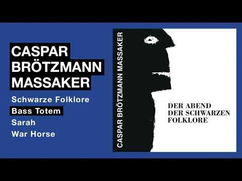 Caspar Brötzmann Massaker - Der Abend Der Schwarzen Folklore (Full Album)