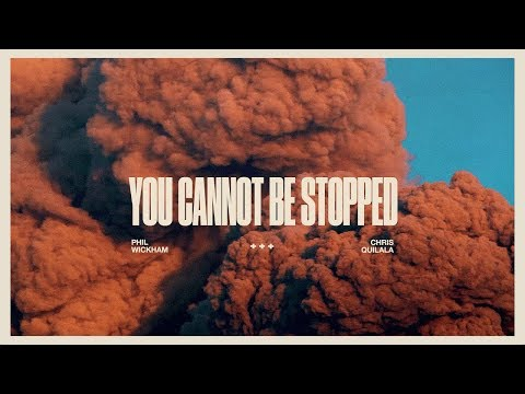 You Cannot Be Stopped - Phil Wickham and Chris Quilala