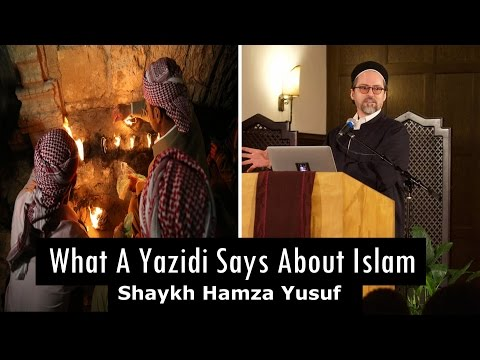 What A Yazidi Says About Islam - Shaykh Hamza Yusuf