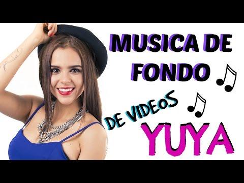 CANCIONES QUE UTILIZA YUYA EN LOS FONDOS DE SUS VIDEOS/MÚSICA SIN COPYRIGHT PARA YOUTUBE