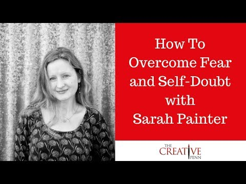 Stop Worrying, Start Writing. How To Overcome Fear And Self-Doubt With Sarah Painter