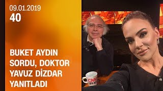 Buket Aydın 40'ta sordu, Dr. Yavuz Dizdar yanıtladı - 09.01.2019 Çarşamba