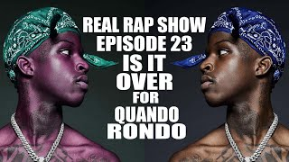 Real Rap Show   Episode 23   Part 3  The Start Of Your Ending   Is It Over For Quando Rondo ?