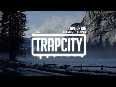 Denis Elezi - Love Or Die (feat. Kinck)