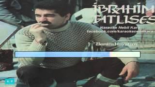 TURKCE KARAOKE BENIM HAYATIM IBRAHIM TATLISES