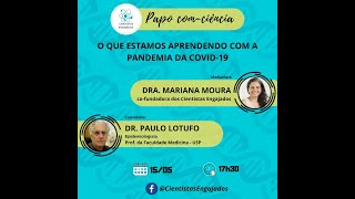Papo Com Ciência - Live 5 (15/05/2020) - Dra. Mariana Moura e Dr. Paulo Lotufo