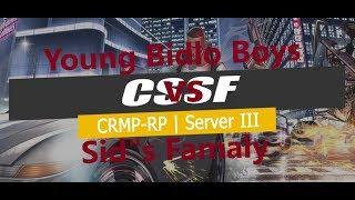 "CRMPRP.RU | Server Three CSSF2 Young Bidlo Boys vs Sid""s Famaly"