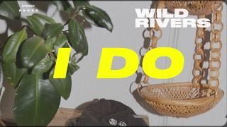 Wild Rivers - I Do (Audio)