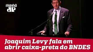 Joaquim Levy fala em abrir caixa-preta do BNDES