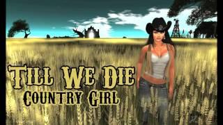 Till We Die - Country Girl
