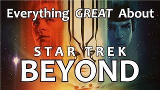 Everything GREAT About Star Trek Beyond!