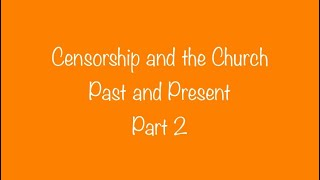 Censorship and the Church Part 2