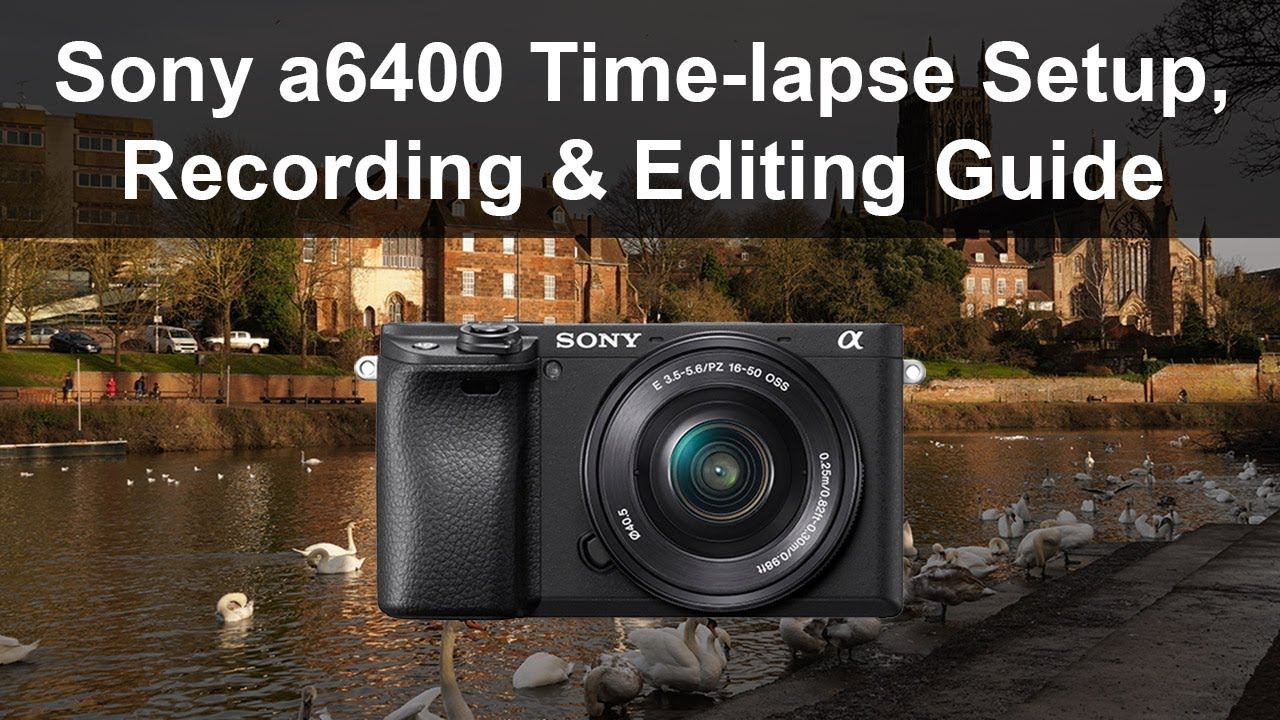 Sony A6400 Time-lapse Setup, Recording and Editing Guide