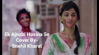 ||Ek Ajnabi Haseena Se||Gaurav Dagaonkar||Lyrical Cover By Snehil Kharat||