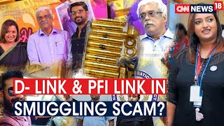 Kerala Smuggling Scam: Tracking The D- Link & PFI Link To Gold & Currency Smuglling | CNN News18