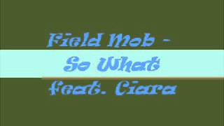 Field Mob - So What feat. Ciara (Lyrics)