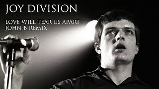 Joy Division - Love Will Tear Us Apart (John B Remix)