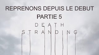 DEATH STRANDING - REPRENONS DEPUIS LE DEBUT - PARTIE 5