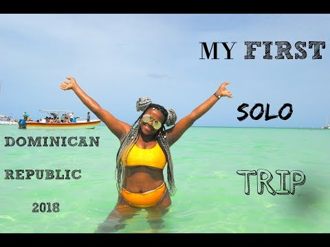 FIRST SOLO FEMALE TRIP TO DOMINICAN REPUBLIC 2018 - PART 1