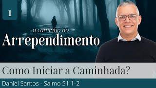 1. Como Iniciar a Caminhada do Arrependimento? - Daniel Santos