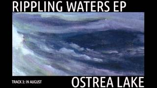 Ostrea Lake - IN AUGUST - Rippling Waters EP - Track 3