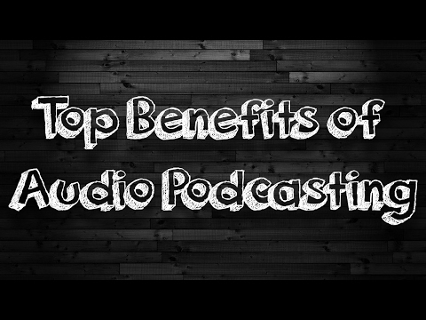 The Top Benefits of Having An Audio Podcast