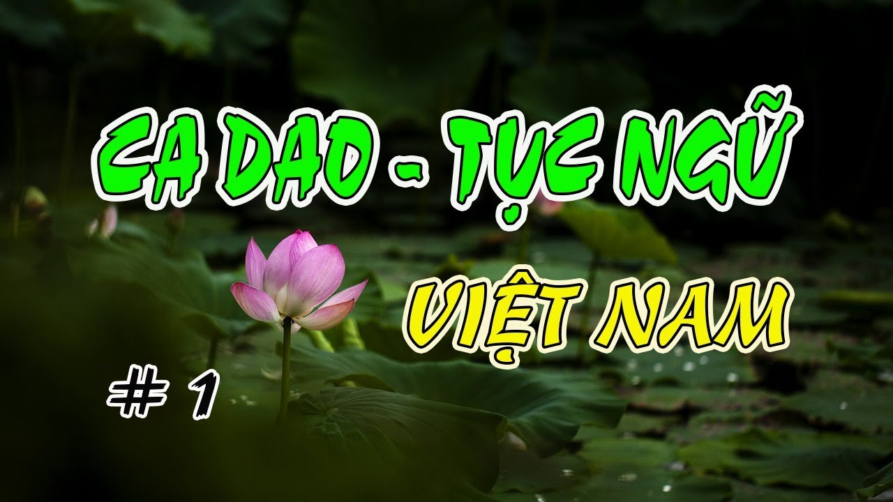 CA DAO-TỤC NGỮ VIỆT NAM #1