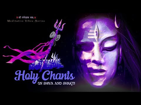HOLY CHANTS ON SHIVA AND SHAKTI | MOST POWERFUL HINDU MANTRAS |  LORD SHIVA | OM NAMAH SHIVAYA