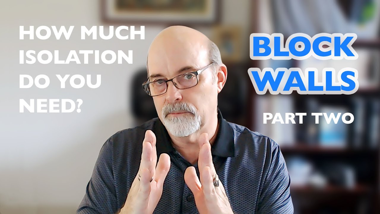 How Much Isolation Do You Need Part Two Block Walls