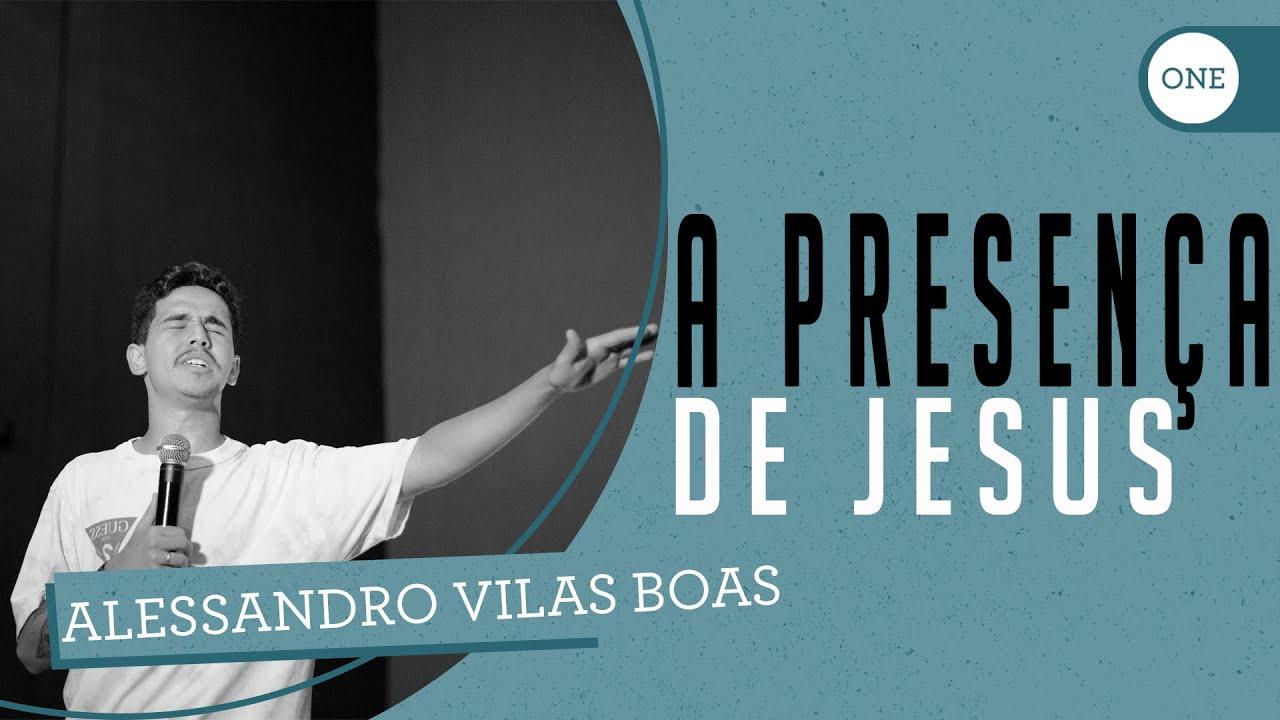 A PRESENÇA DE JESUS | ALESSANDRO VILAS BOAS